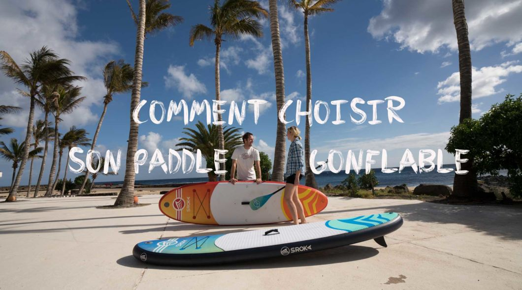 Comment choisir son paddle gonflable
